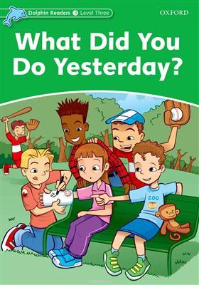 خرید کتاب انگليسی Dolphin Readers 3:What Did You Do Yesterday?(Story+WB)